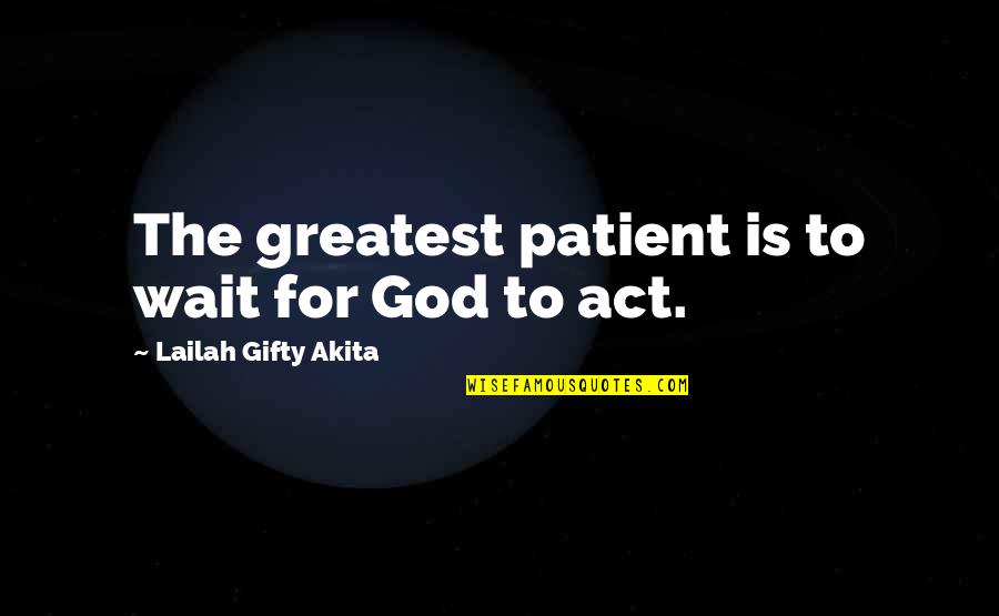 Answers To Prayer Quotes By Lailah Gifty Akita: The greatest patient is to wait for God