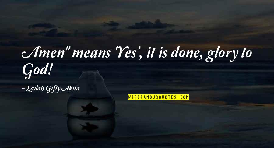 """Answers To Prayer Quotes By Lailah Gifty Akita: Amen"""" means 'Yes', it is done, glory to"""