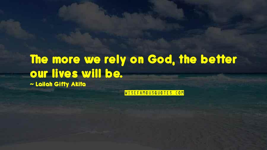 Answers To Prayer Quotes By Lailah Gifty Akita: The more we rely on God, the better