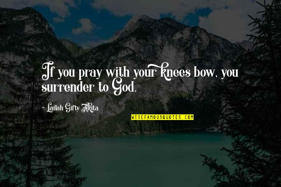 Answers To Prayer Quotes By Lailah Gifty Akita: If you pray with your knees bow, you