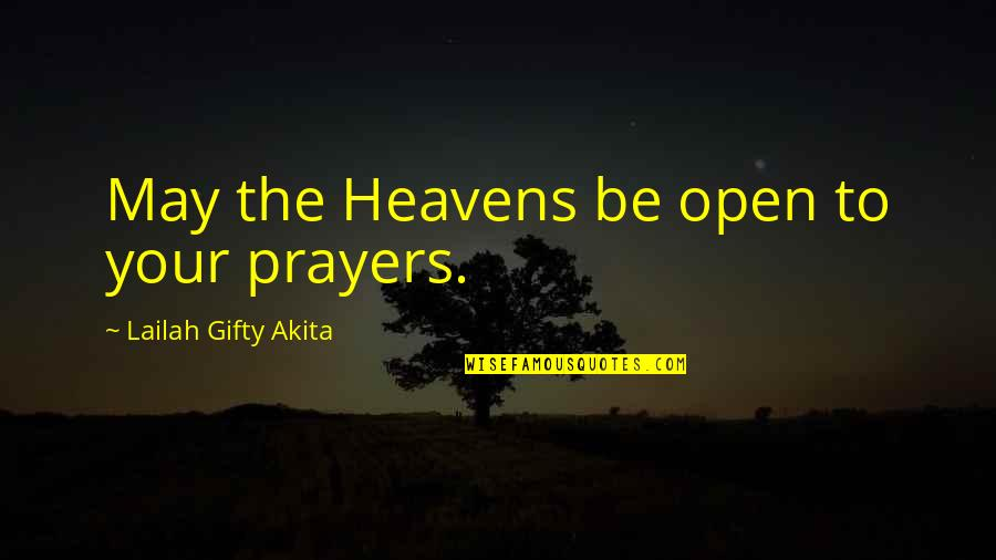 Answers To Prayer Quotes By Lailah Gifty Akita: May the Heavens be open to your prayers.