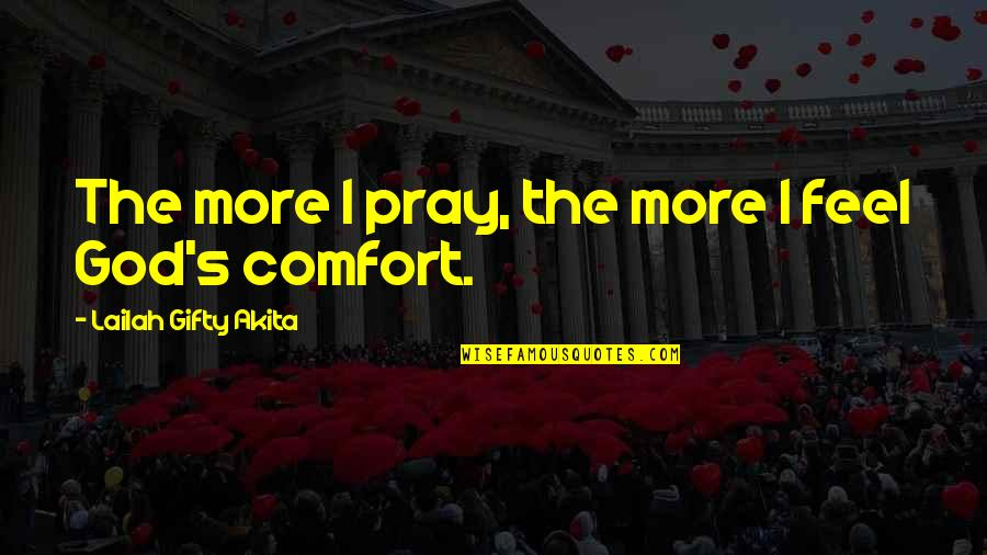 Answers To Prayer Quotes By Lailah Gifty Akita: The more I pray, the more I feel