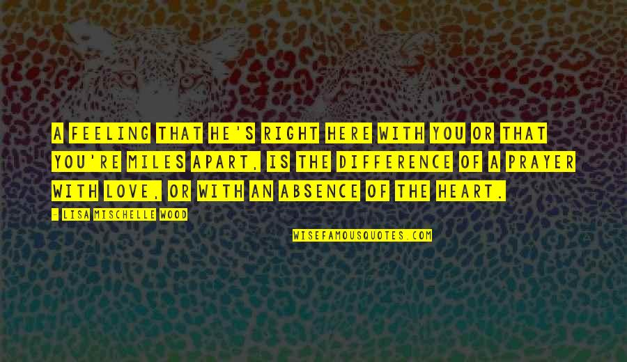 Answers To Prayer Quotes By Lisa Mischelle Wood: A feeling that He's right here with you