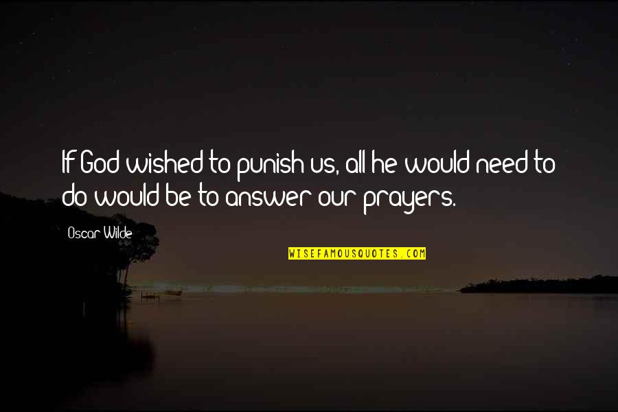 Answers To Prayer Quotes By Oscar Wilde: If God wished to punish us, all he