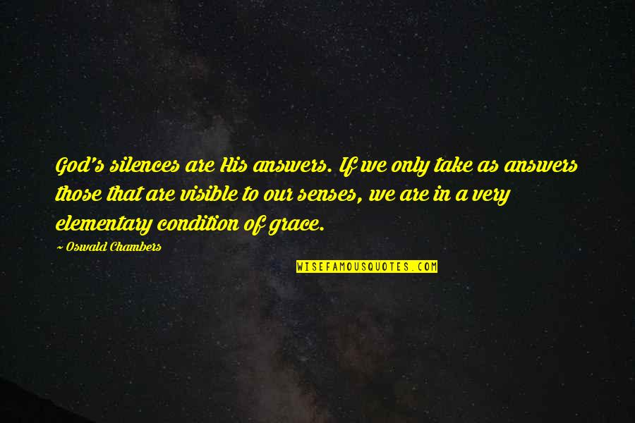 Answers To Prayer Quotes By Oswald Chambers: God's silences are His answers. If we only
