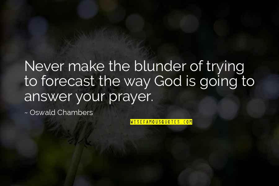 Answers To Prayer Quotes By Oswald Chambers: Never make the blunder of trying to forecast