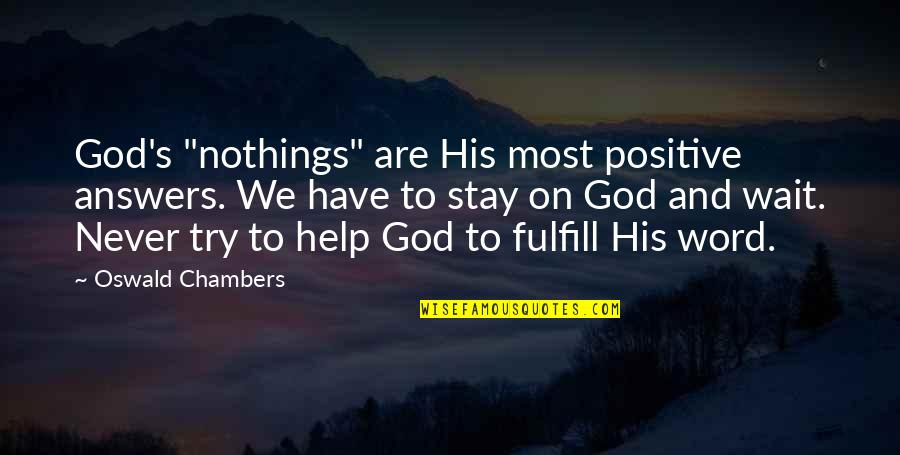 """Answers To Prayer Quotes By Oswald Chambers: God's """"nothings"""" are His most positive answers. We"""