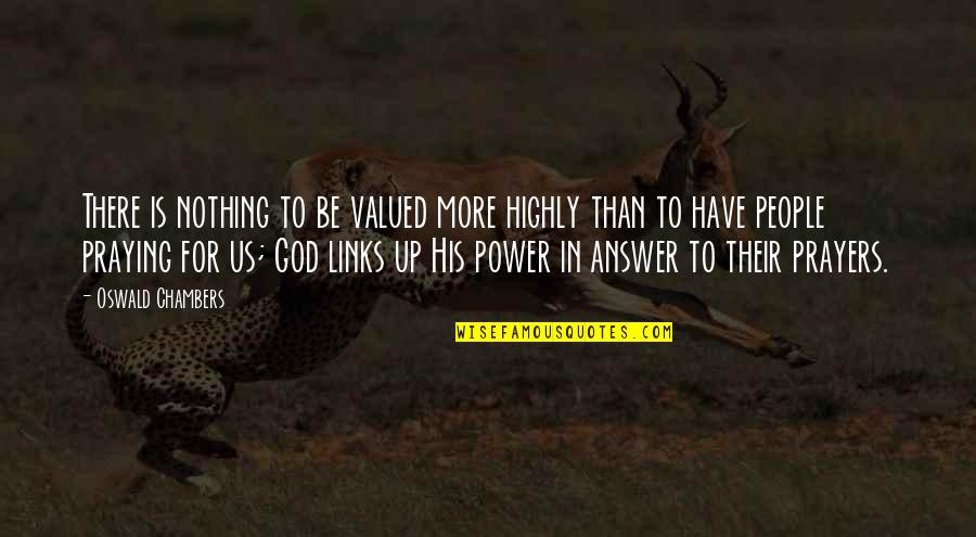 Answers To Prayer Quotes By Oswald Chambers: There is nothing to be valued more highly