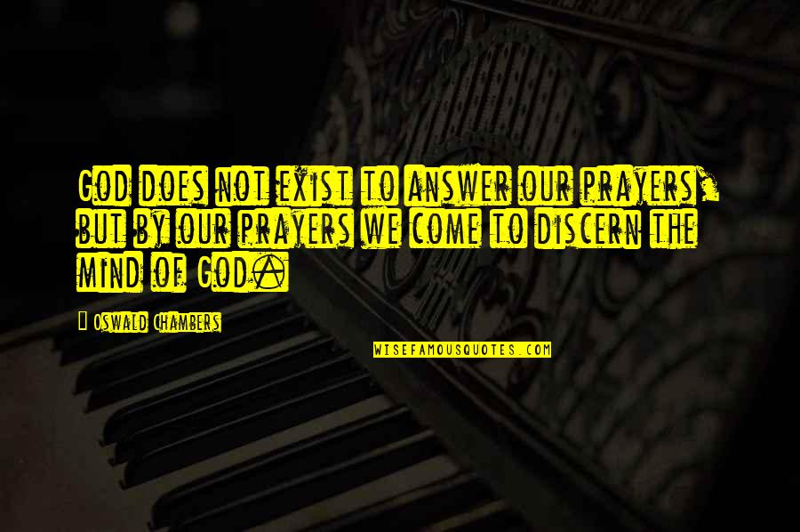 Answers To Prayer Quotes By Oswald Chambers: God does not exist to answer our prayers,