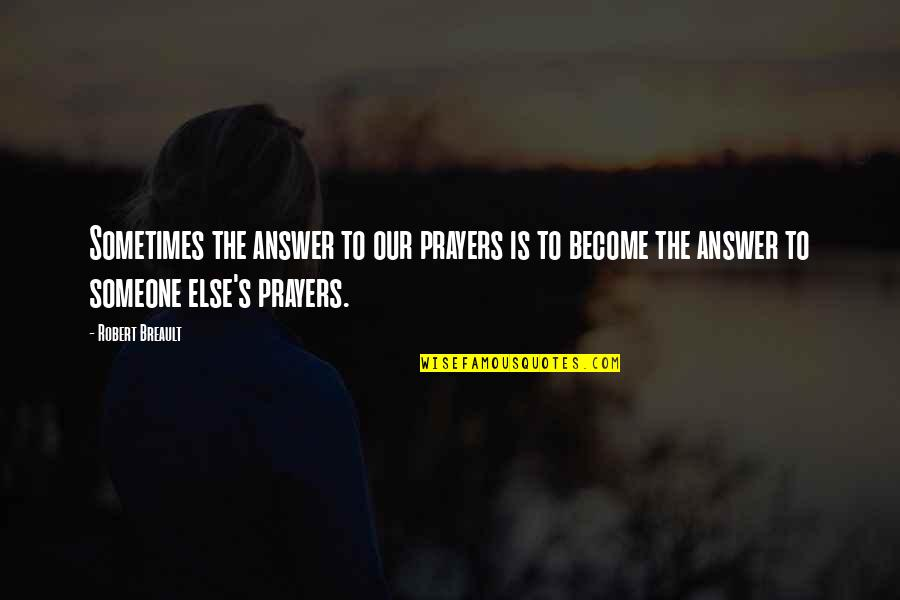 Answers To Prayer Quotes By Robert Breault: Sometimes the answer to our prayers is to