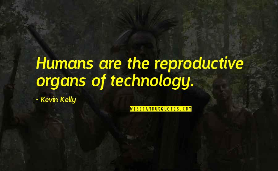 Answersing Quotes By Kevin Kelly: Humans are the reproductive organs of technology.