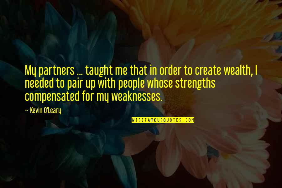 Answersing Quotes By Kevin O'Leary: My partners ... taught me that in order