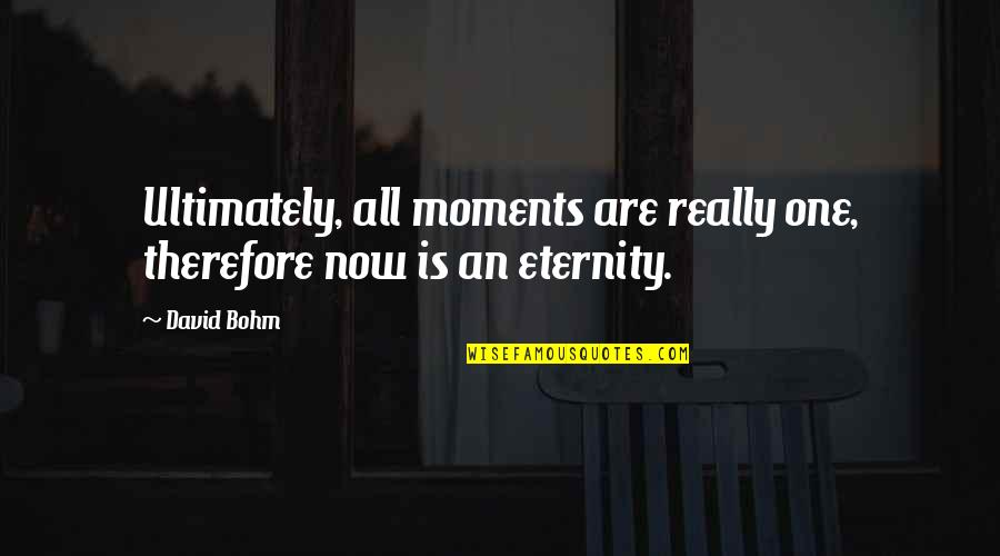 Antarctic Quotes By David Bohm: Ultimately, all moments are really one, therefore now