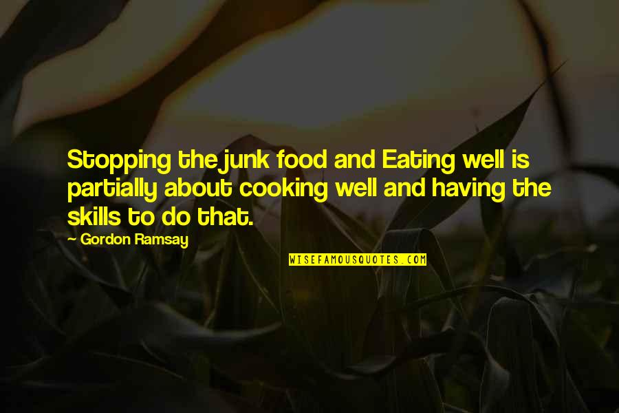 Antarctic Quotes By Gordon Ramsay: Stopping the junk food and Eating well is