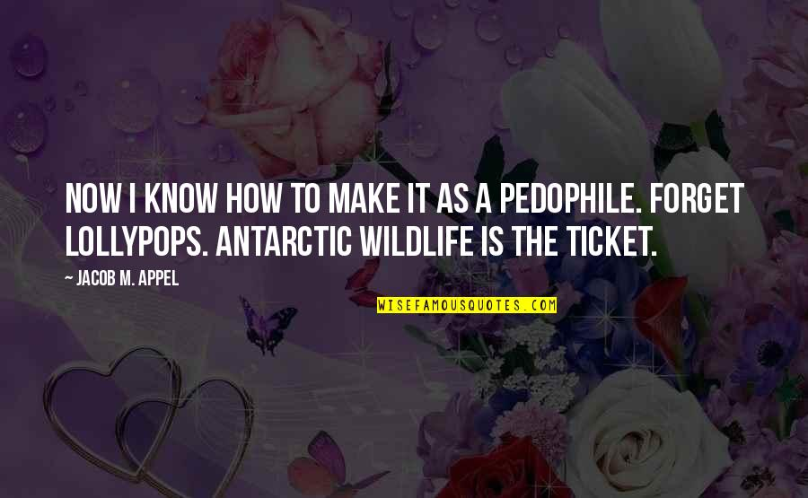 Antarctic Quotes By Jacob M. Appel: Now I know how to make it as