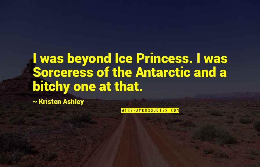 Antarctic Quotes By Kristen Ashley: I was beyond Ice Princess. I was Sorceress