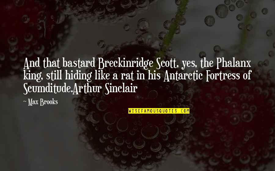 Antarctic Quotes By Max Brooks: And that bastard Breckinridge Scott, yes, the Phalanx