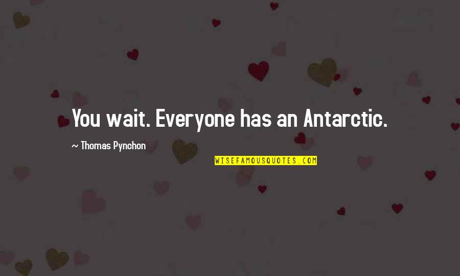 Antarctic Quotes By Thomas Pynchon: You wait. Everyone has an Antarctic.