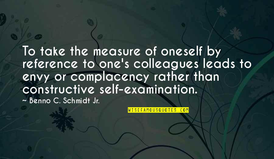 Anteit Quotes By Benno C. Schmidt Jr.: To take the measure of oneself by reference