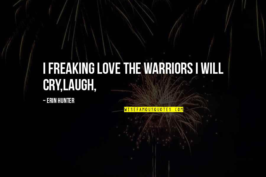 Anteit Quotes By Erin Hunter: i freaking LOVE the warriors i will cry,laugh,