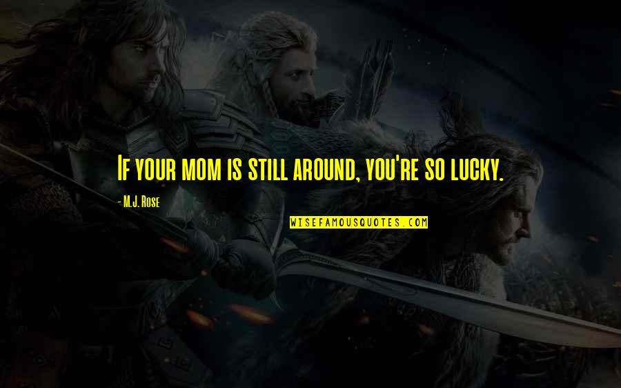 Anteit Quotes By M.J. Rose: If your mom is still around, you're so