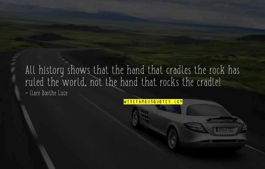 Antevenere Quotes By Clare Boothe Luce: All history shows that the hand that cradles