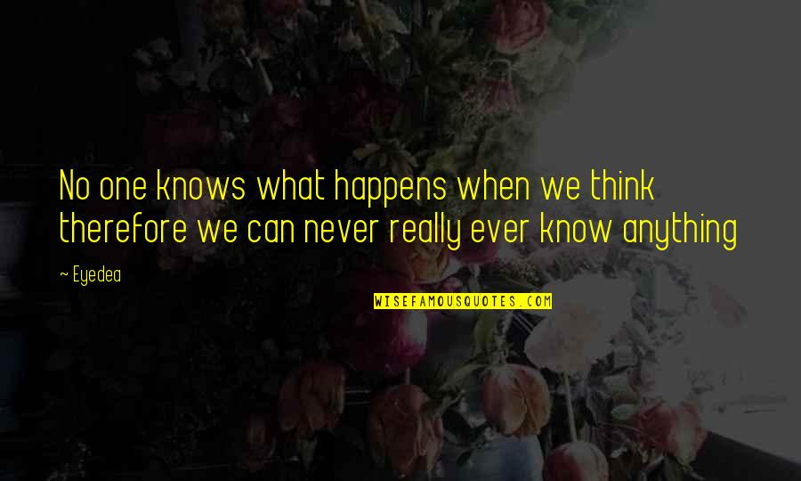 Antevenere Quotes By Eyedea: No one knows what happens when we think