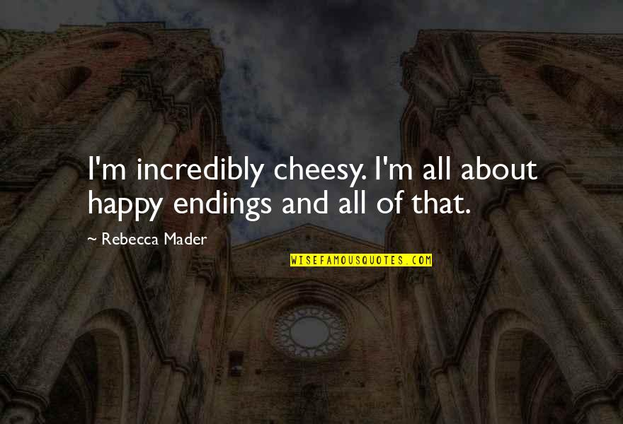 Antevenere Quotes By Rebecca Mader: I'm incredibly cheesy. I'm all about happy endings