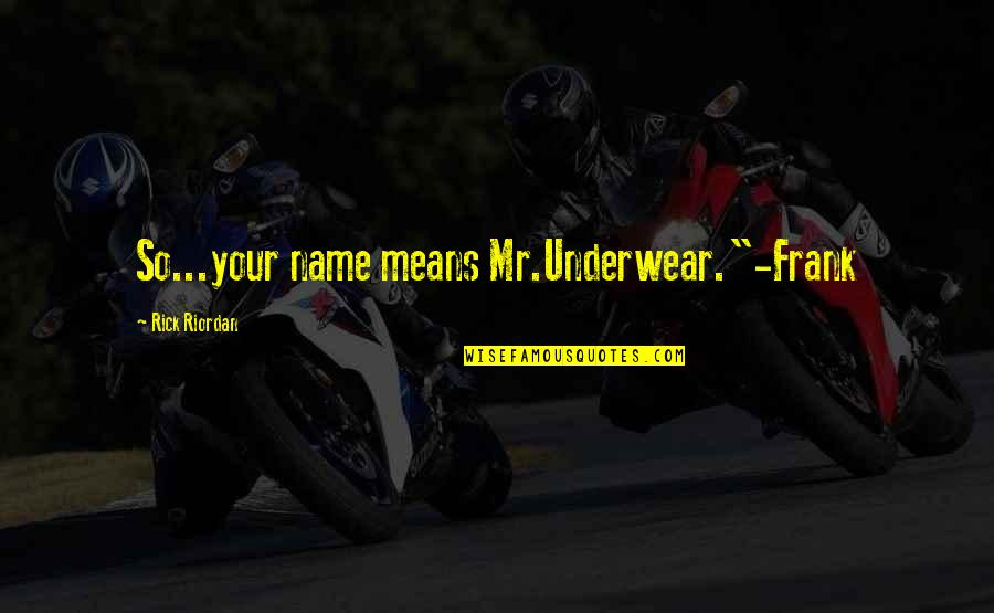 "Anthony Burch Quotes By Rick Riordan: So...your name means Mr.Underwear.""-Frank"