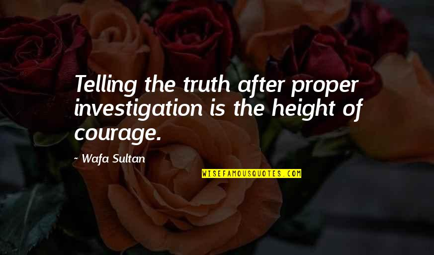 Anthony Burch Quotes By Wafa Sultan: Telling the truth after proper investigation is the