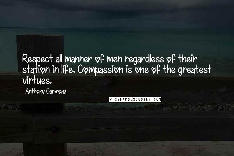Anthony Carmona quotes: Respect all manner of men regardless of their station in life. Compassion is one of the greatest virtues.
