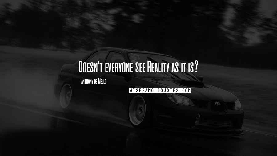 Anthony De Mello quotes: Doesn't everyone see Reality as it is?