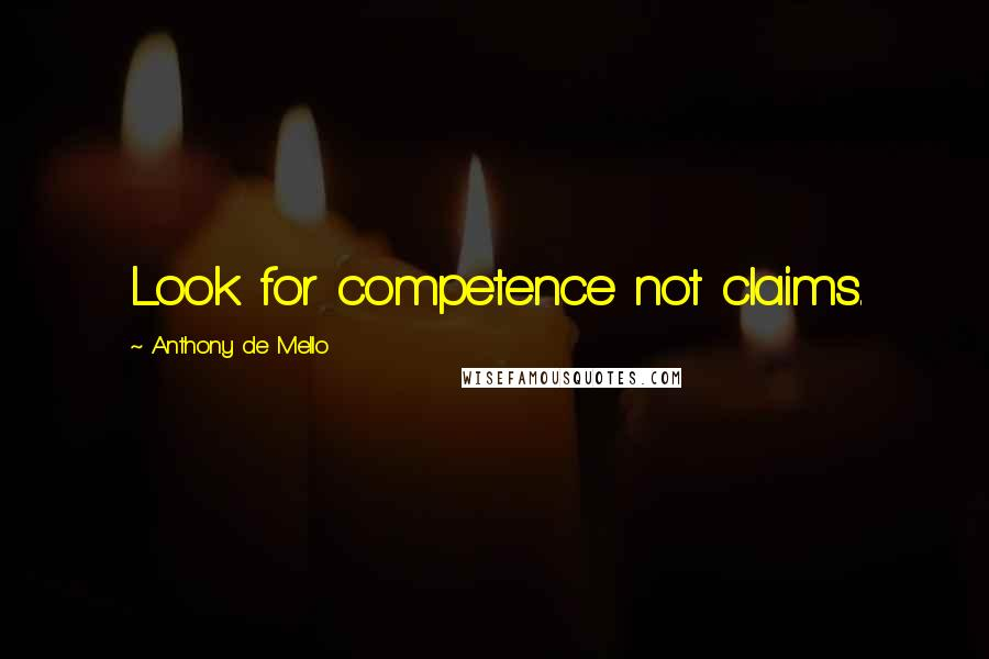 Anthony De Mello quotes: Look for competence not claims.