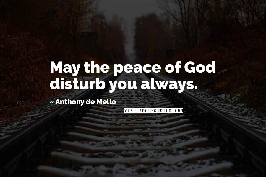 Anthony De Mello quotes: May the peace of God disturb you always.