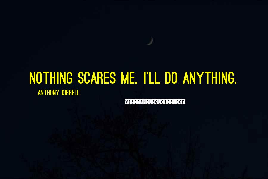 Anthony Dirrell quotes: Nothing scares me. I'll do anything.