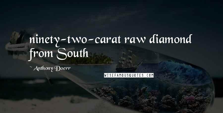 Anthony Doerr quotes: ninety-two-carat raw diamond from South