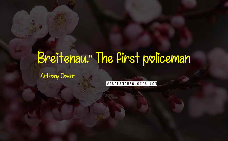 "Anthony Doerr quotes: Breitenau."" The first policeman"