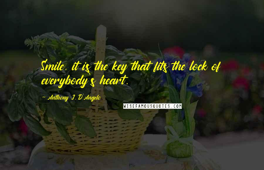 Anthony J. D'Angelo quotes: Smile, it is the key that fits the lock of everybody's heart.