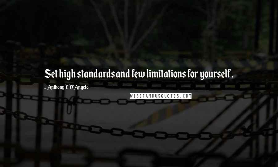 Anthony J. D'Angelo quotes: Set high standards and few limitations for yourself.