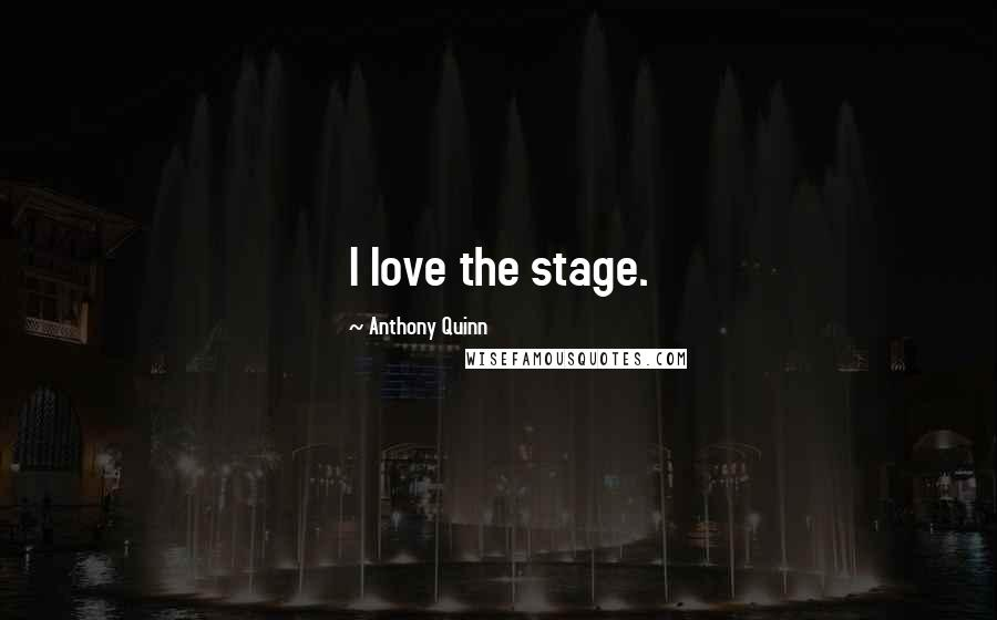 Anthony Quinn quotes: I love the stage.