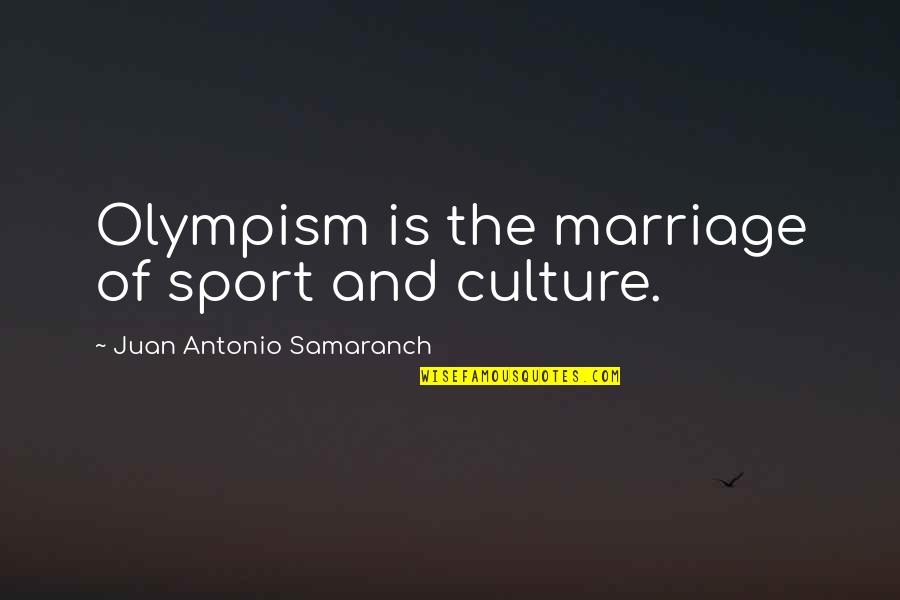 Anthony Robbins Awaken The Giant Within Quotes By Juan Antonio Samaranch: Olympism is the marriage of sport and culture.