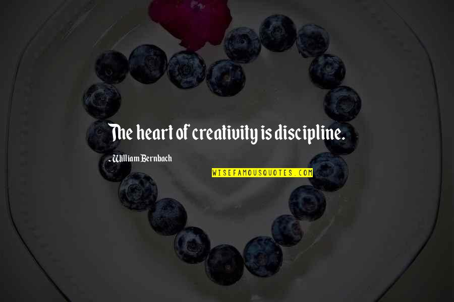Anthony Robbins Awaken The Giant Within Quotes By William Bernbach: The heart of creativity is discipline.