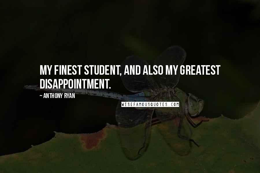 Anthony Ryan quotes: My finest student, and also my greatest disappointment.