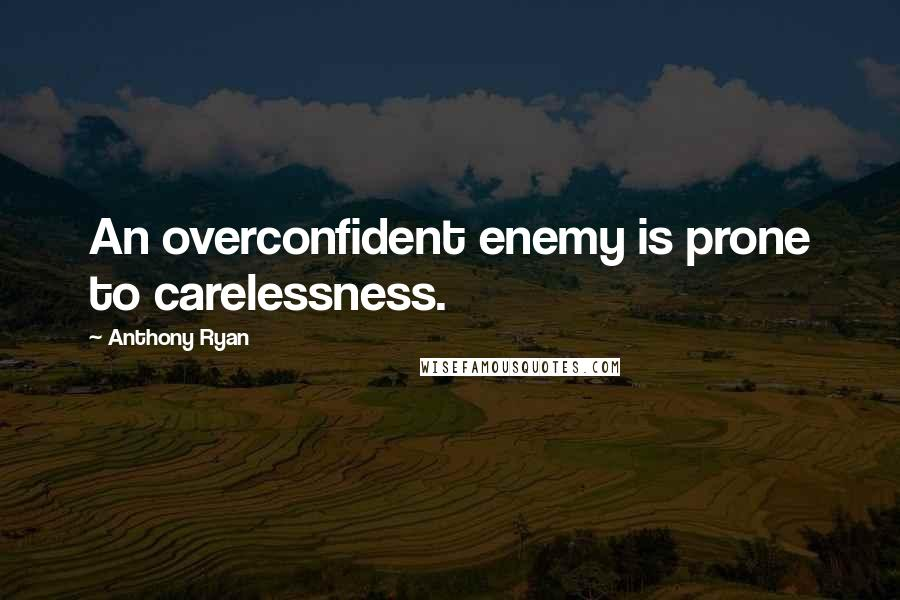 Anthony Ryan quotes: An overconfident enemy is prone to carelessness.