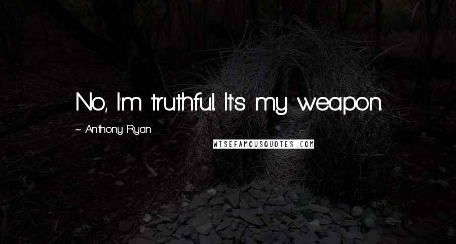 Anthony Ryan quotes: No, I'm truthful. It's my weapon.