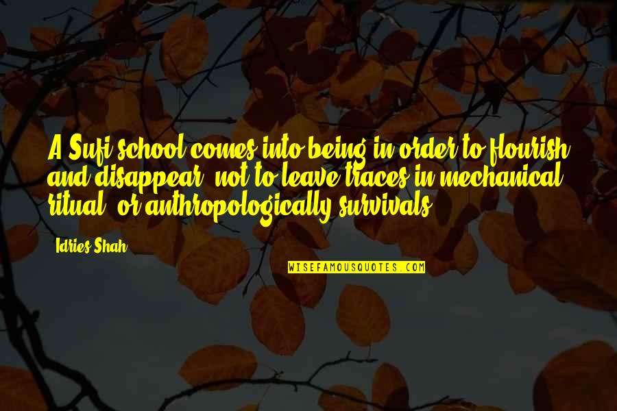 Anthropologically Quotes By Idries Shah: A Sufi school comes into being in order