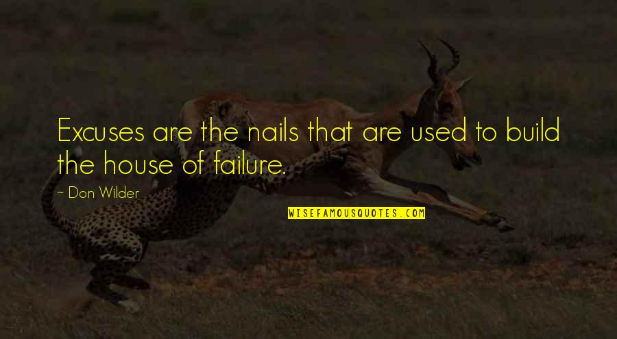 Anti European Quotes By Don Wilder: Excuses are the nails that are used to