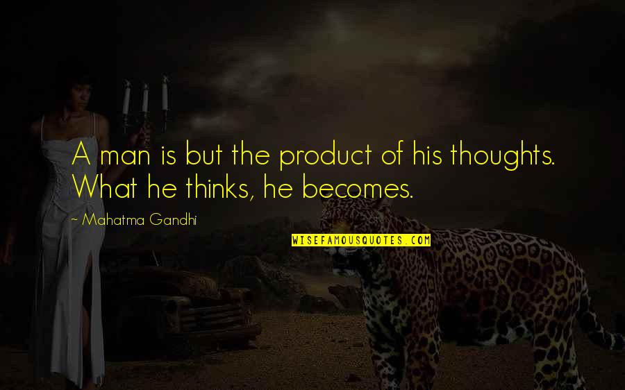 Anti European Quotes By Mahatma Gandhi: A man is but the product of his