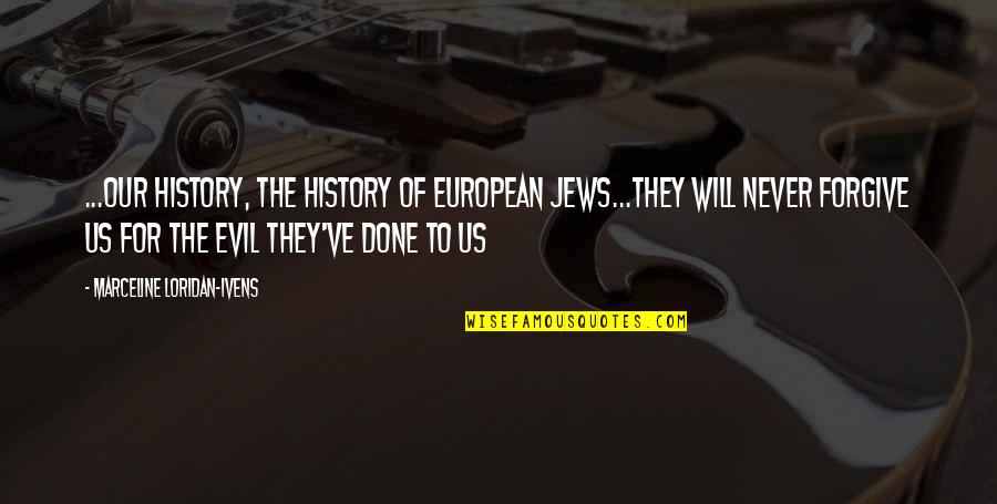 Anti European Quotes By Marceline Loridan-Ivens: ...our history, the history of European Jews...they will