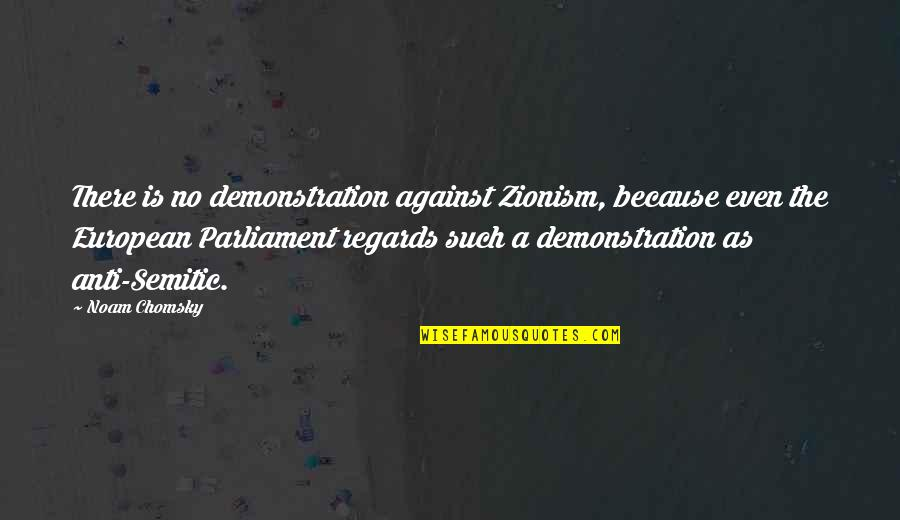Anti European Quotes By Noam Chomsky: There is no demonstration against Zionism, because even